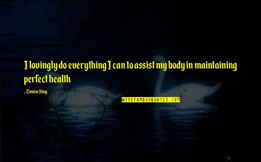 I Can Do Everything Quotes By Louise Hay: I lovingly do everything I can to assist