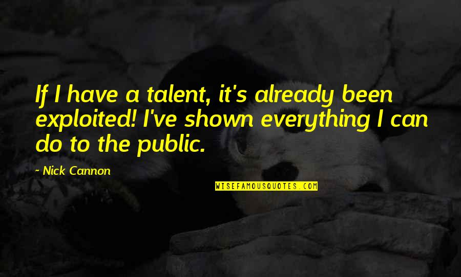 I Can Do Everything Quotes By Nick Cannon: If I have a talent, it's already been