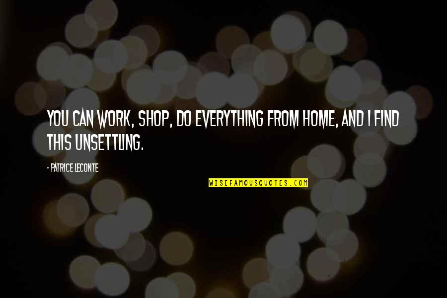 I Can Do Everything Quotes By Patrice Leconte: You can work, shop, do everything from home,