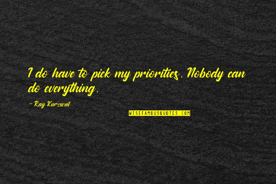 I Can Do Everything Quotes By Ray Kurzweil: I do have to pick my priorities. Nobody