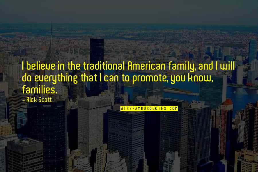 I Can Do Everything Quotes By Rick Scott: I believe in the traditional American family, and