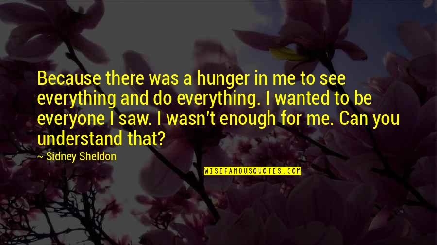 I Can Do Everything Quotes By Sidney Sheldon: Because there was a hunger in me to