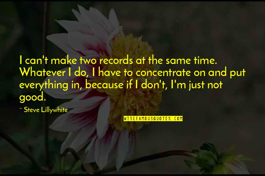 I Can Do Everything Quotes By Steve Lillywhite: I can't make two records at the same