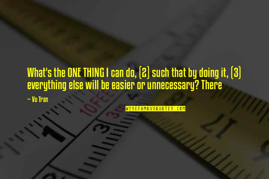 I Can Do Everything Quotes By Vu Tran: What's the ONE THING I can do, (2)