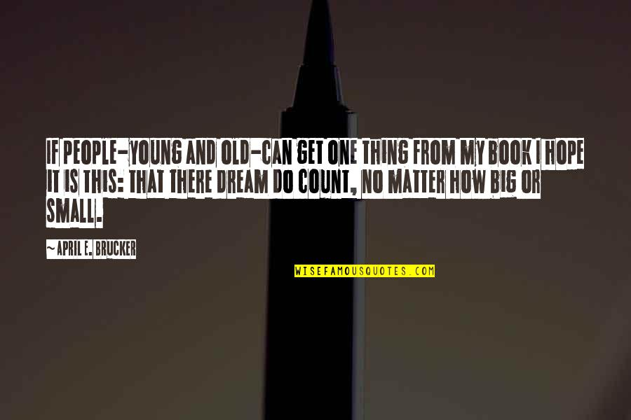 I Can Do It Quotes By April E. Brucker: If people-young and old-can get one thing from