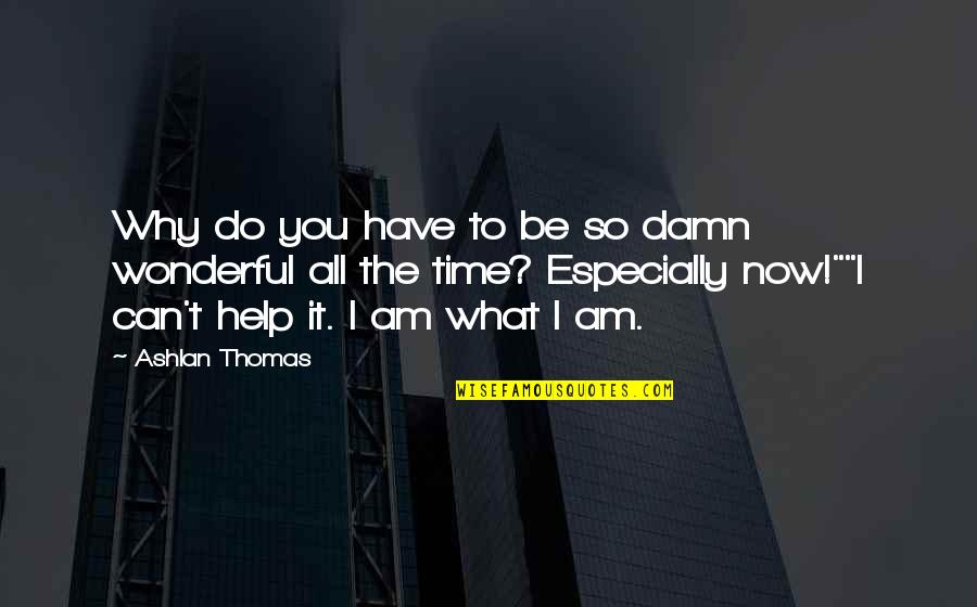 I Can Do It Quotes By Ashlan Thomas: Why do you have to be so damn