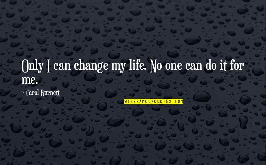 I Can Do It Quotes By Carol Burnett: Only I can change my life. No one