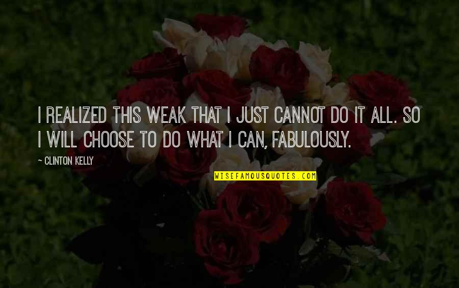 I Can Do It Quotes By Clinton Kelly: I realized this weak that I just cannot