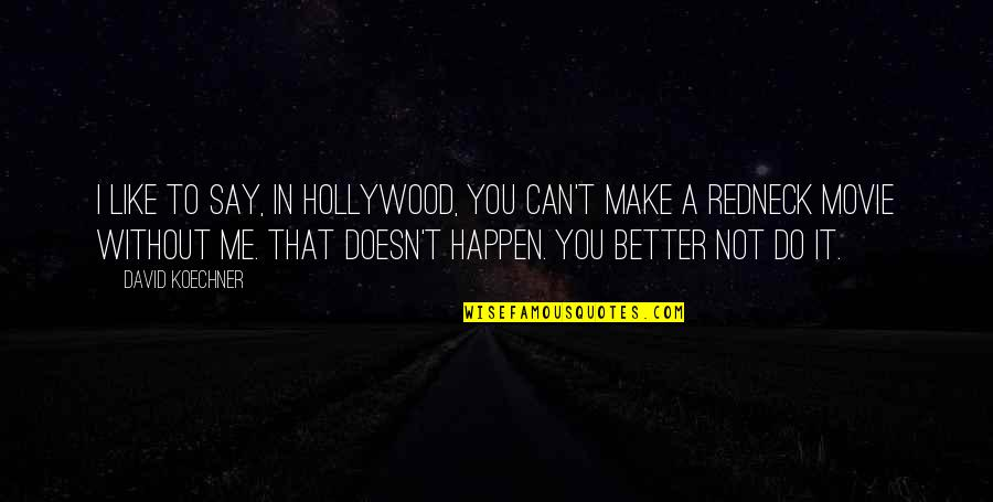 I Can Do It Quotes By David Koechner: I like to say, in Hollywood, you can't