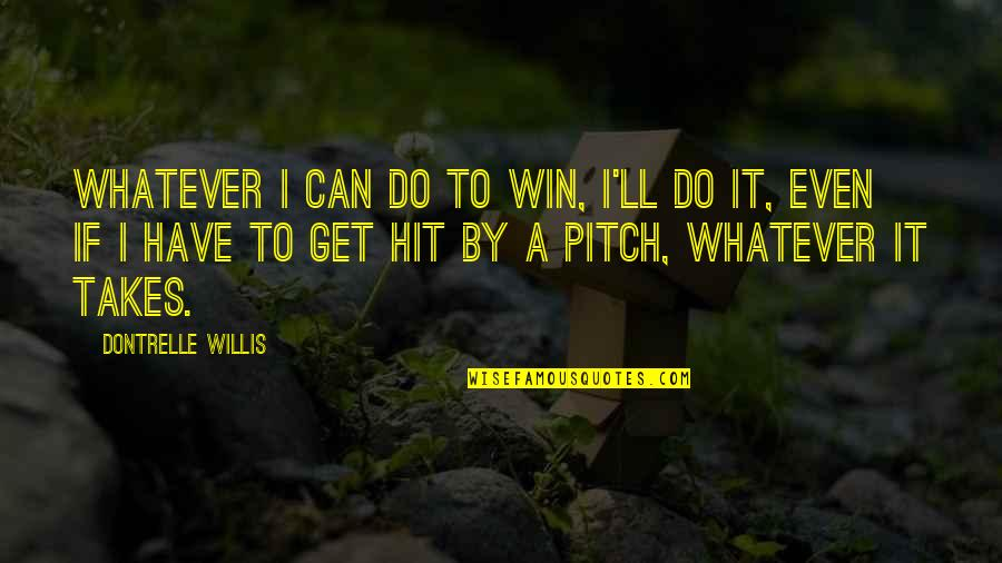 I Can Do It Quotes By Dontrelle Willis: Whatever I can do to win, I'll do
