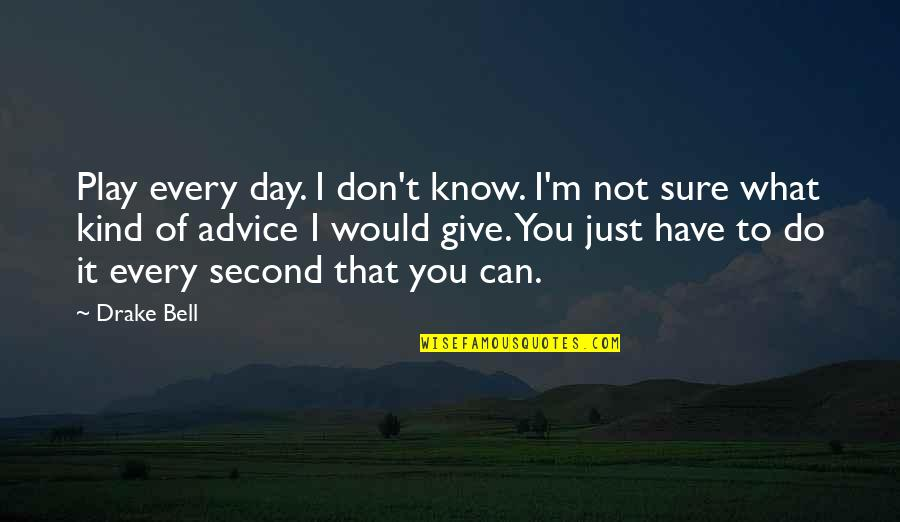 I Can Do It Quotes By Drake Bell: Play every day. I don't know. I'm not