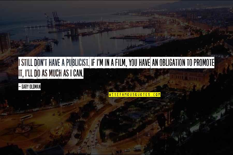 I Can Do It Quotes By Gary Oldman: I still don't have a publicist. If I'm
