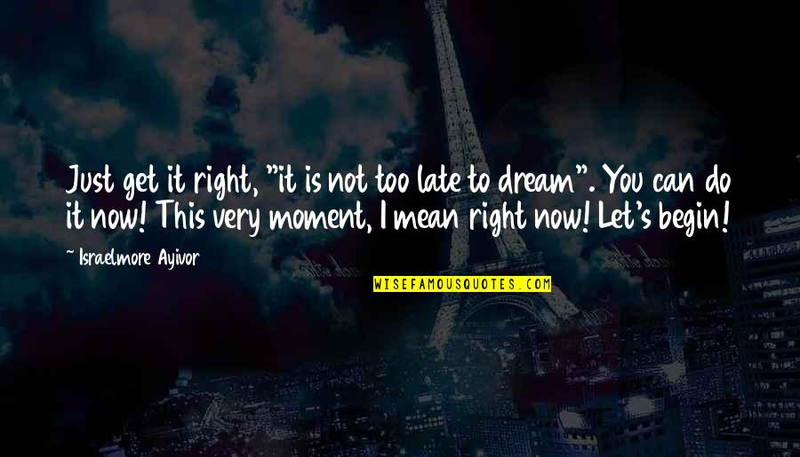 """I Can Do It Quotes By Israelmore Ayivor: Just get it right, """"it is not too"""