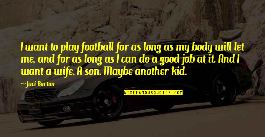 I Can Do It Quotes By Jaci Burton: I want to play football for as long