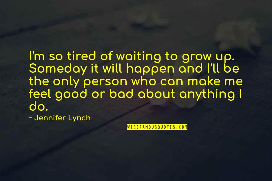 I Can Do It Quotes By Jennifer Lynch: I'm so tired of waiting to grow up.
