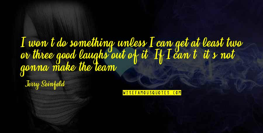 I Can Do It Quotes By Jerry Seinfeld: I won't do something unless I can get