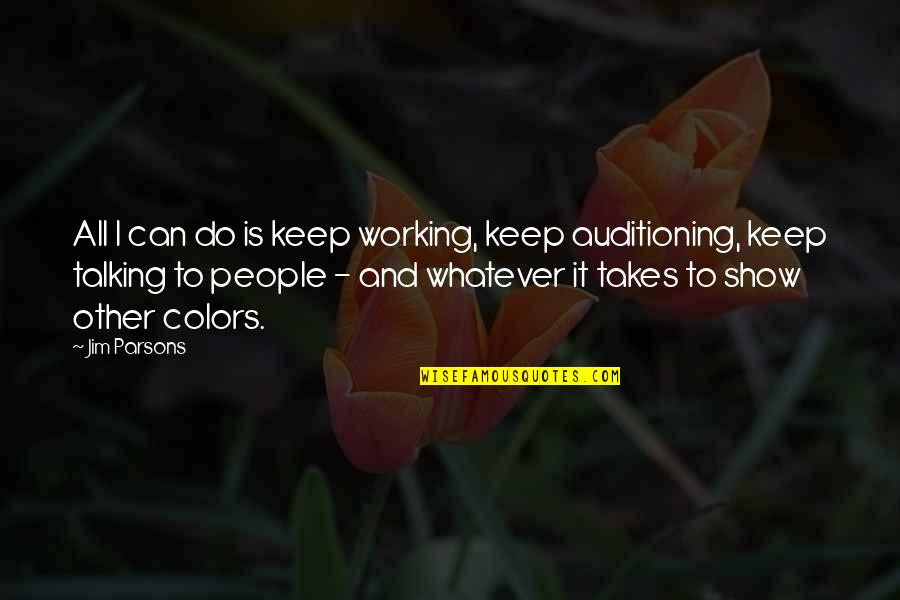 I Can Do It Quotes By Jim Parsons: All I can do is keep working, keep