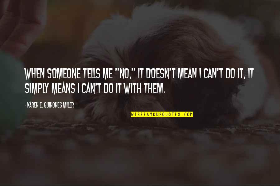 """I Can Do It Quotes By Karen E. Quinones Miller: When someone tells me """"no,"""" it doesn't mean"""