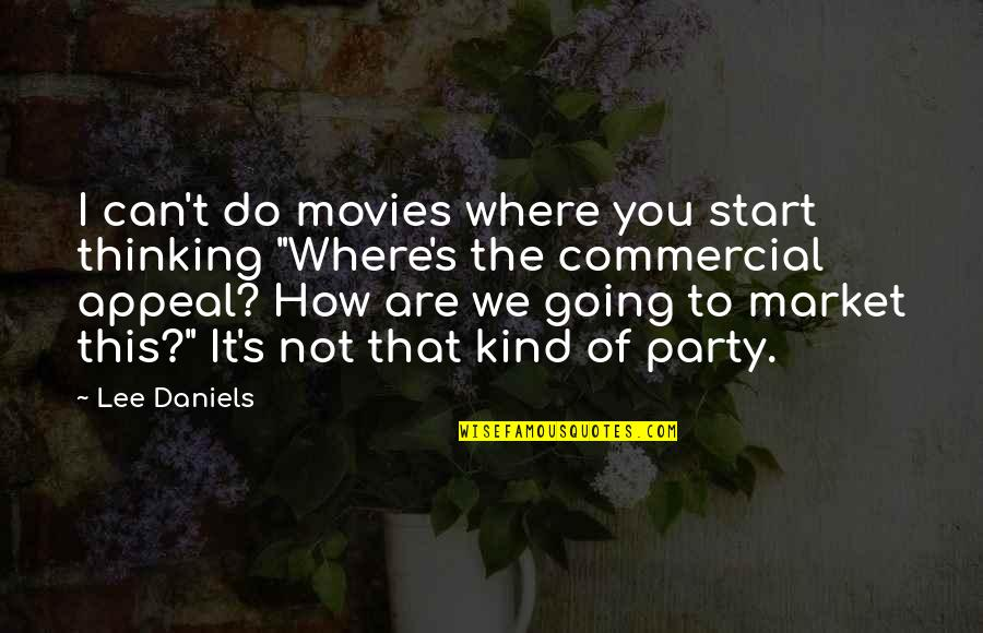 I Can Do It Quotes By Lee Daniels: I can't do movies where you start thinking