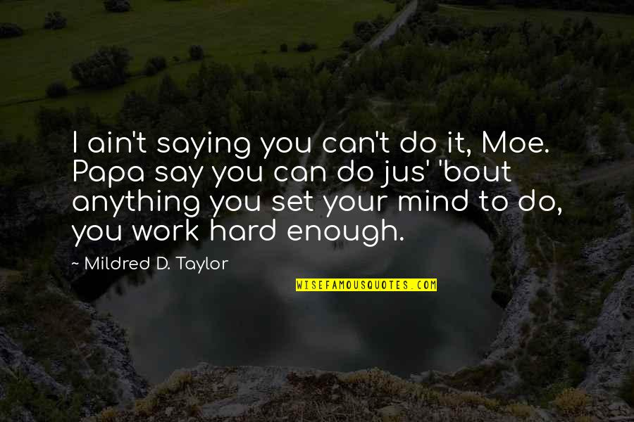 I Can Do It Quotes By Mildred D. Taylor: I ain't saying you can't do it, Moe.