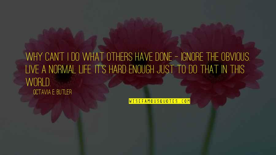 I Can Do It Quotes By Octavia E. Butler: why can't I do what others have done