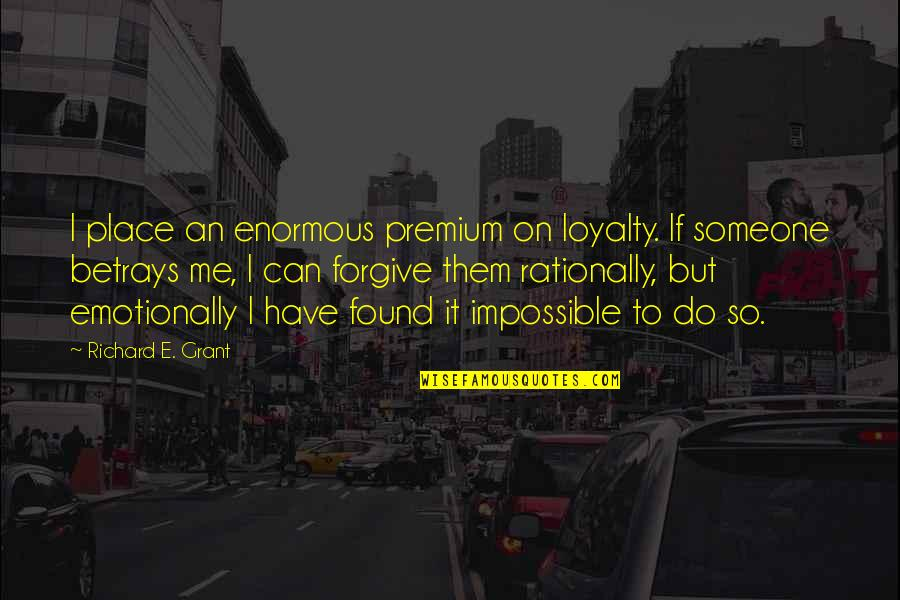 I Can Do It Quotes By Richard E. Grant: I place an enormous premium on loyalty. If