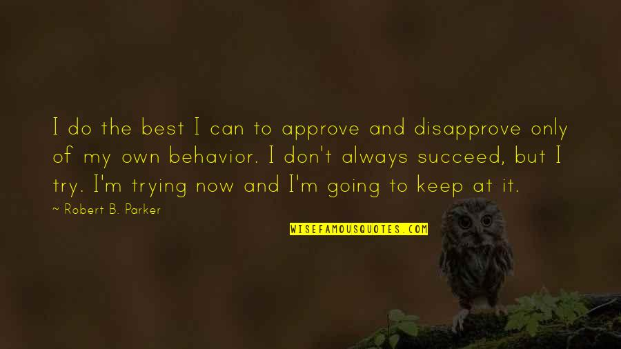 I Can Do It Quotes By Robert B. Parker: I do the best I can to approve
