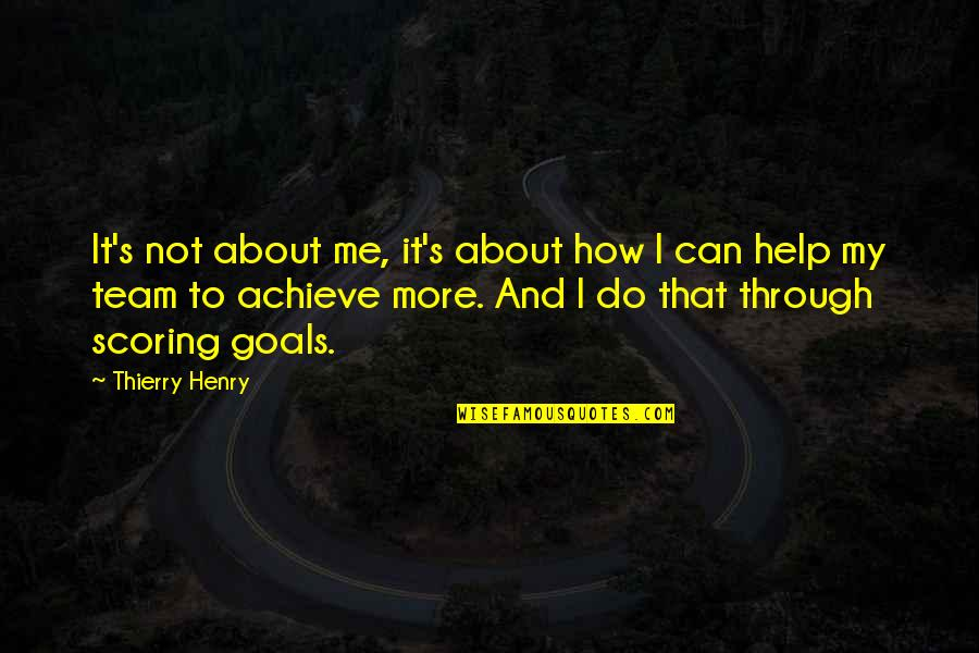 I Can Do It Quotes By Thierry Henry: It's not about me, it's about how I
