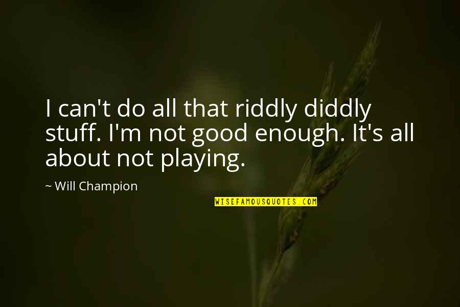 I Can Do It Quotes By Will Champion: I can't do all that riddly diddly stuff.