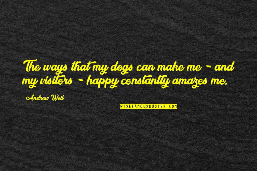 I Can Make You Happy Quotes By Andrew Weil: The ways that my dogs can make me