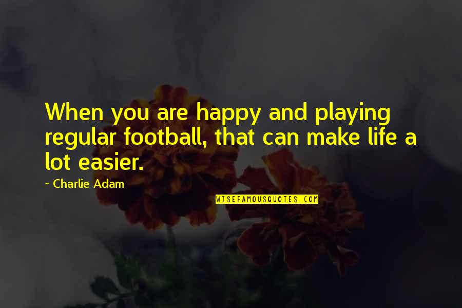 I Can Make You Happy Quotes By Charlie Adam: When you are happy and playing regular football,
