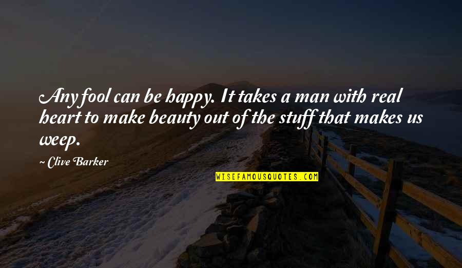 I Can Make You Happy Quotes By Clive Barker: Any fool can be happy. It takes a