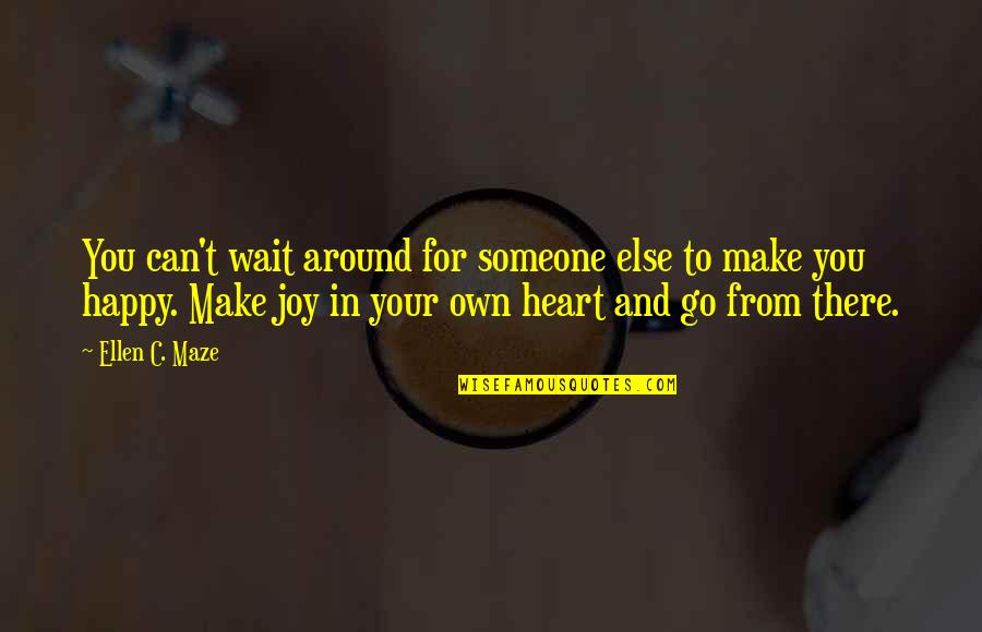I Can Make You Happy Quotes By Ellen C. Maze: You can't wait around for someone else to