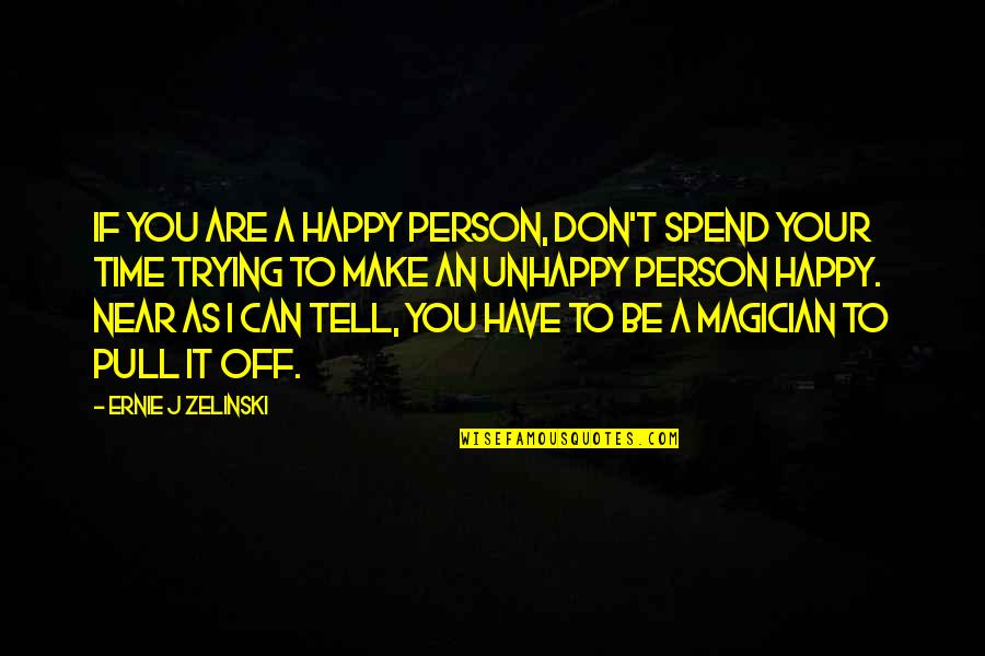 I Can Make You Happy Quotes By Ernie J Zelinski: If you are a happy person, don't spend