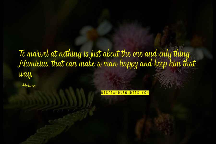 I Can Make You Happy Quotes By Horace: To marvel at nothing is just about the