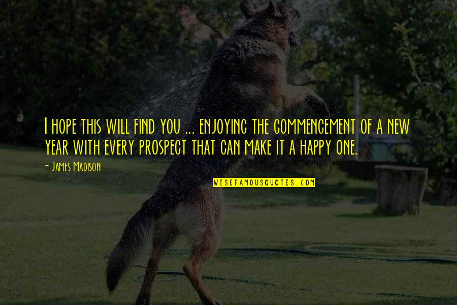 I Can Make You Happy Quotes By James Madison: I hope this will find you ... enjoying