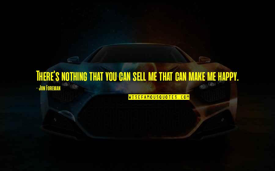 I Can Make You Happy Quotes By Jon Foreman: There's nothing that you can sell me that