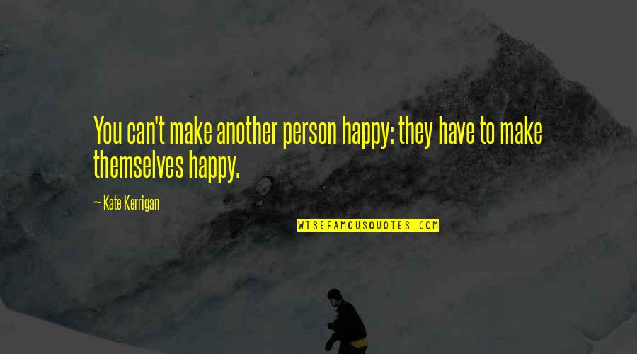 I Can Make You Happy Quotes By Kate Kerrigan: You can't make another person happy: they have