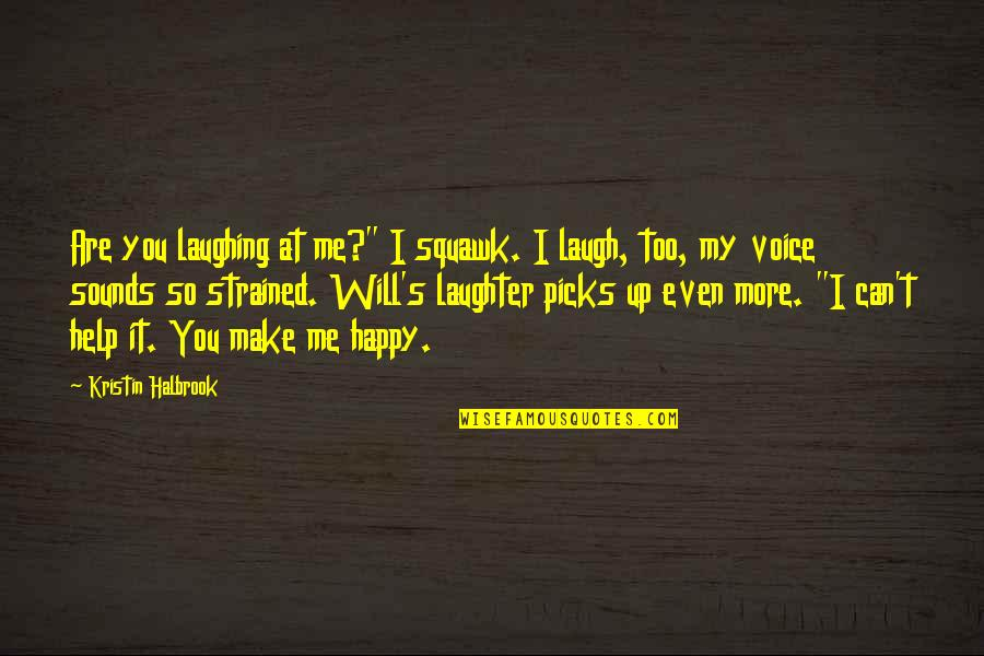 "I Can Make You Happy Quotes By Kristin Halbrook: Are you laughing at me?"" I squawk. I"