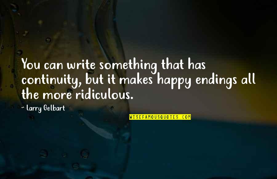 I Can Make You Happy Quotes By Larry Gelbart: You can write something that has continuity, but