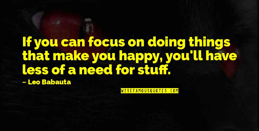 I Can Make You Happy Quotes By Leo Babauta: If you can focus on doing things that