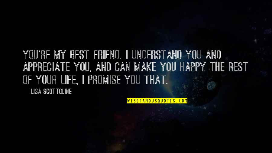 I Can Make You Happy Quotes By Lisa Scottoline: You're my best friend. I understand you and