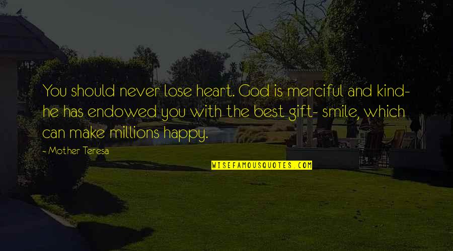 I Can Make You Happy Quotes By Mother Teresa: You should never lose heart. God is merciful