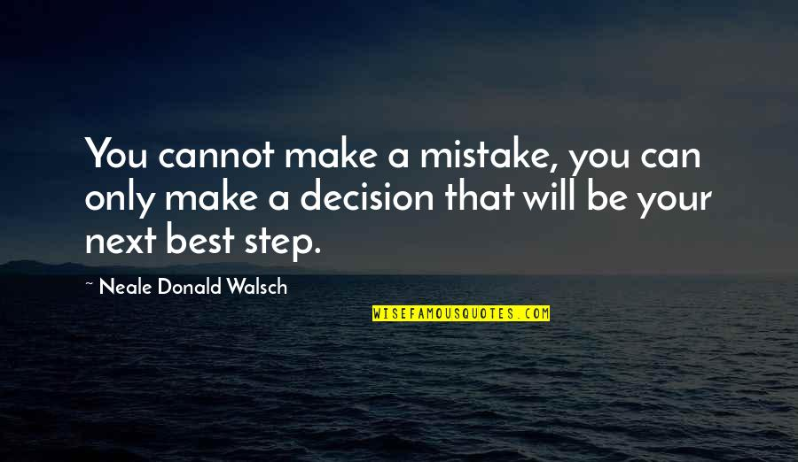 I Can Make You Happy Quotes By Neale Donald Walsch: You cannot make a mistake, you can only