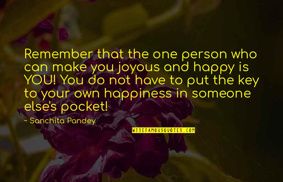 I Can Make You Happy Quotes By Sanchita Pandey: Remember that the one person who can make