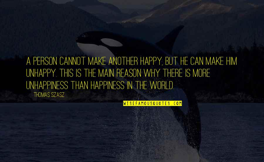 I Can Make You Happy Quotes By Thomas Szasz: A person cannot make another happy, but he