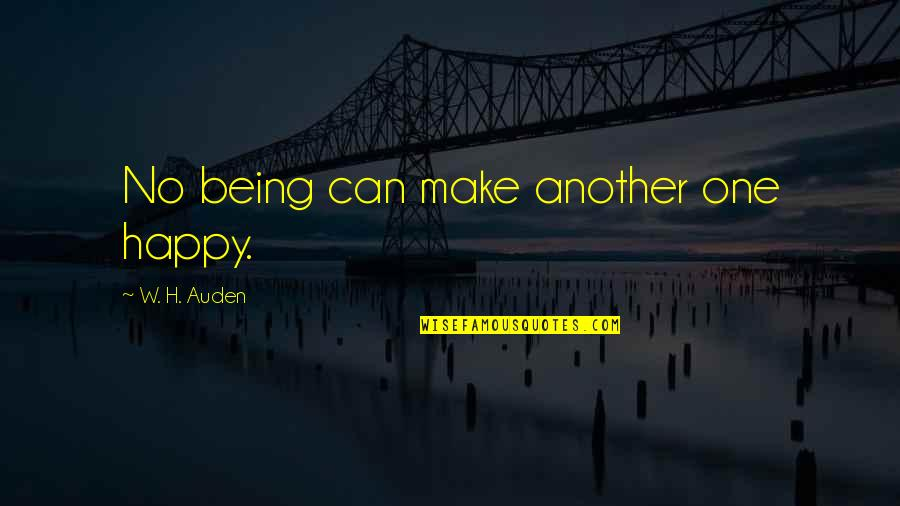 I Can Make You Happy Quotes By W. H. Auden: No being can make another one happy.