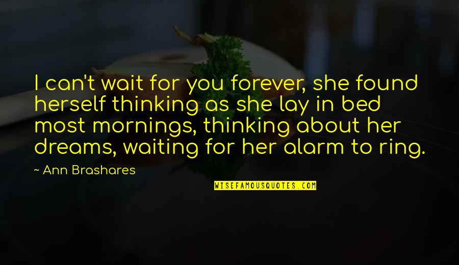 I Can Wait For Her Quotes By Ann Brashares: I can't wait for you forever, she found