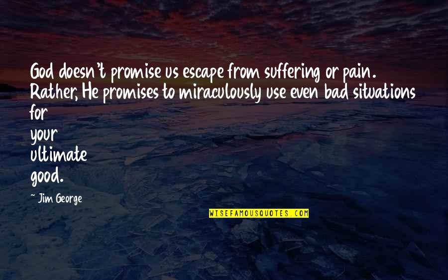 I Can Wait For Her Quotes By Jim George: God doesn't promise us escape from suffering or