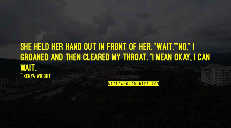 I Can Wait For Her Quotes By Kenya Wright: She held her hand out in front of